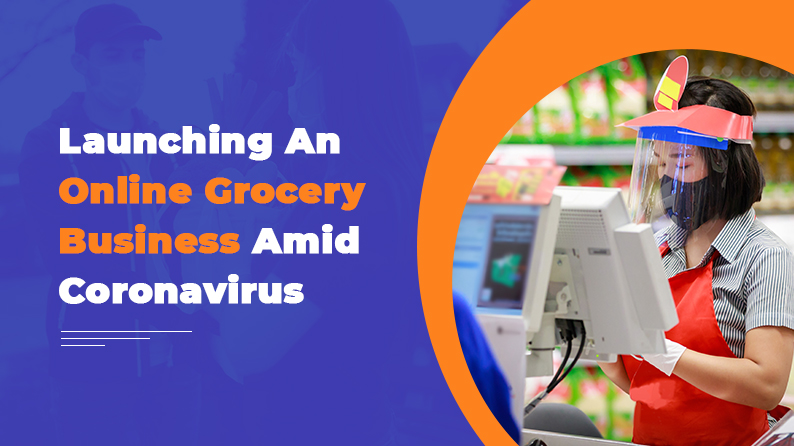 Why Setting Up An Online Grocery Business In 2021 Is A Good Idea Amidst Coronavirus?