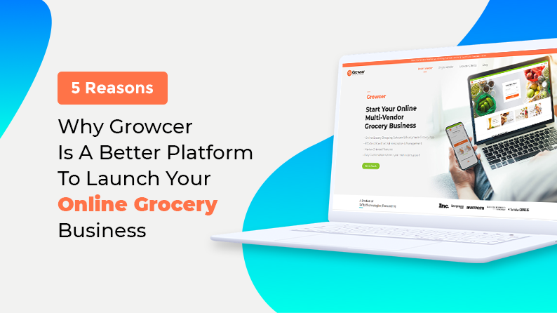 Five Reasons Why Growcer Is The Best Platform For Grocery Retailers And Online Grocery Business_blog1