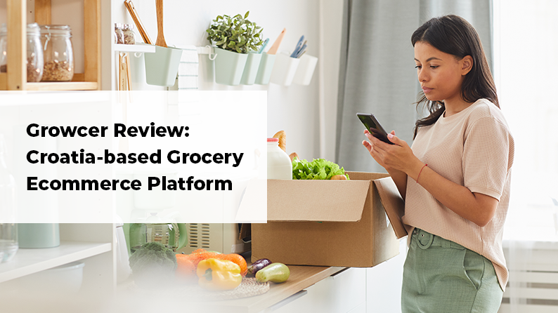 Growcer Review: How We Helped a Retail Company Launch a Grocery eCommerce Platform Along With an App, in Croatia?